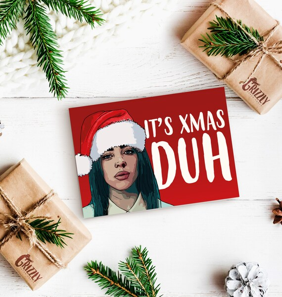 Billie Eilish Inspired Christmas Card Meme Christmas Card It S Xmas Duh