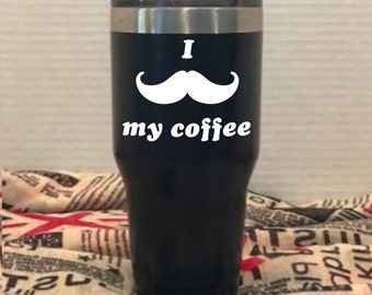 Matte Black Stainless Steel Tumbler; I Mustache My Coffee; Insulated CoffeeTumbler; Customized Tumbler