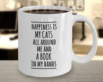 Gift Mug for Cat Lovers and Book Lovers - Happiness Is My Cats All Around Me And A Book In My Hands