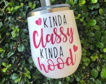 Kinda Classy Kinda Hood | Wine Tumbler