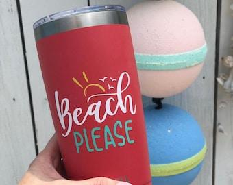 Beach Please Tumbler | Beach Tumbler | Beach Cup | Vacay Cup