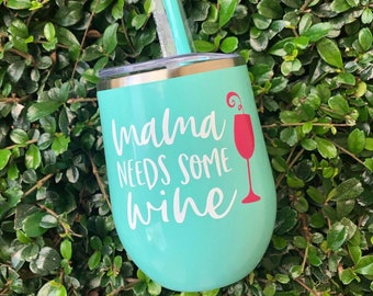 Mama needs some wine Tumbler | Wine Tumbler | Mom Gift | Mom Appreciation