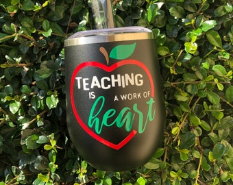 Teaching is a work of heart | Wine Tumbler | Teacher Gift