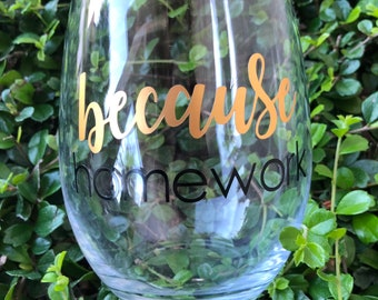 Because Homework| Wine Glass | Stemless | Gift | Wine Lover