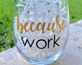 Because Work | Wine Glass | Stemless | Gift | Wine Lover