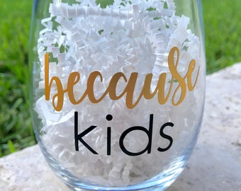 Because Kids | Wine Glass | Stemless | Gift | Wine Lover