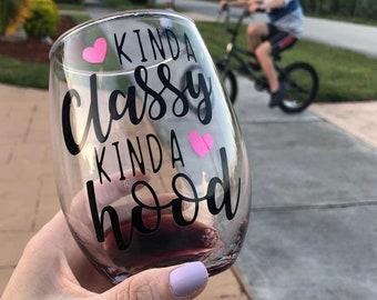 Kinda Classy Kinda Hood | Wine Glass | Stemless | Gift | Wine Lover