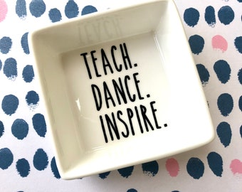 Teach Dance Inspire Ring Dish | Ring Dish for dancer | Jewelry Dish | Dance Teacher