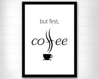 But first coffee, Coffee print, Kitchen print, Kitchen art, Kitchen decor, Modern Wall Decor, Wall Art, Motivational Print, Instant download