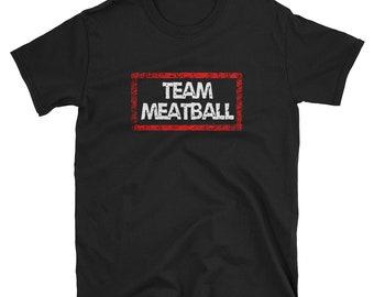 482dfbdc4 Team Meatball Shirt (Jersey Shore Style)