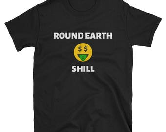 Round Earth Shill - Smiley Face Dollar Sign Eyes - Shirt Funny Conspiracy Theory T-Shirt