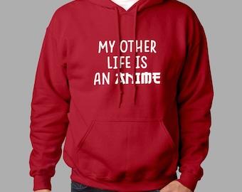 ANIME Hoodie - My Other Life is an Anime Hoodie #J