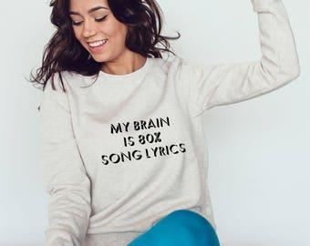 My Brain Is 80% Song Lyrics Sweatshirt #R