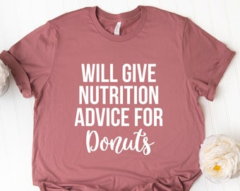 60ae429f Will Give Nutrition Advice for Donuts Shirt Nutritionist Gifts Dietitian  Shirt health coach Clinical nutritionists gift Registered Dietitian