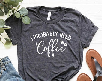 35fd796765f8 I Probably Need Coffee Tshirt Coffee Shirt Women Coffee Lover Gift for  coffee lover Shirt funny coffee gift coworker gift ideas office gifts