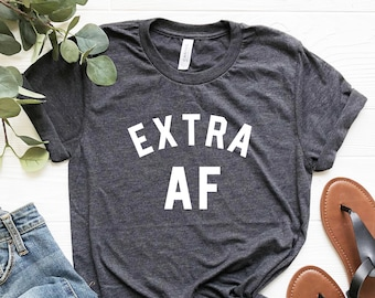 a9acd4b5 Extra AF Shirt, So Extra, Best Friend Gift for Bestie Savage Besties Shirt,  Petty Shirt, Sassy, Boujee, Petty AF, Funny Gift for Girlfriend