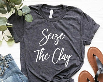 759d082f Seize The Clay Shirt, Pottery Shirt, Potter Tshirt, Ceramics Lover T-shirt,  Ceramic Artist Gifts, Potter Gift Funny Pottery Shirts for Women