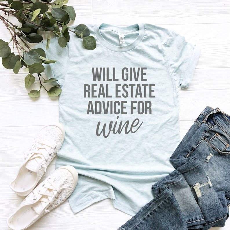 Will Give Real Estate Advice for Wine Tshirt Funny real estate shirt real  estate agent gifts for real estate agent shirt real estate gifts