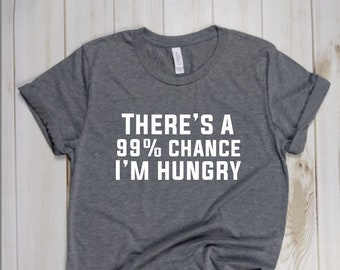 There's A 99% Chance I'm Hungry Maternity T-Shirt