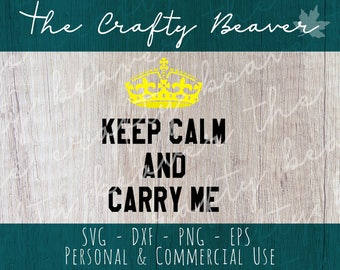 Keep Calm and Carry Me - crown baby wearing - bodysuit SVG design -  digital design Cricut cut file - Silhouette cut file - png, dxf, eps