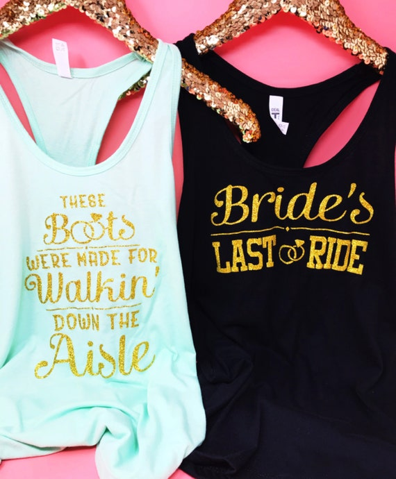 County Bachelorette party shirts bridal shirt Brides last ride shirt Bridesmaid gift These Boots Were Made For Walking Down Bridal tank top