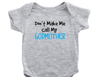 2a8ded02e Don't Make Me Call My Godmother One-Piece Funny Mothers Godparents Baby  Bodysuit