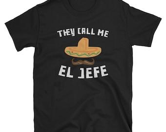 041cefa84 They Call Me El Jefe Shirt, Cinco De Mayo Gift, They Call Me The Boss Shirt,  Funny Mexican Shirt For Men, Mexico Men Women Unisex T-Shirt