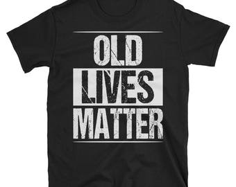 60th Birthday Gift For Men, Old Lives Matter Shirt, Old Man Gift, Old Men Gifts, Dad, Father, Uncle, Husband 40th, 50th, 60th Unisex T-Shirt