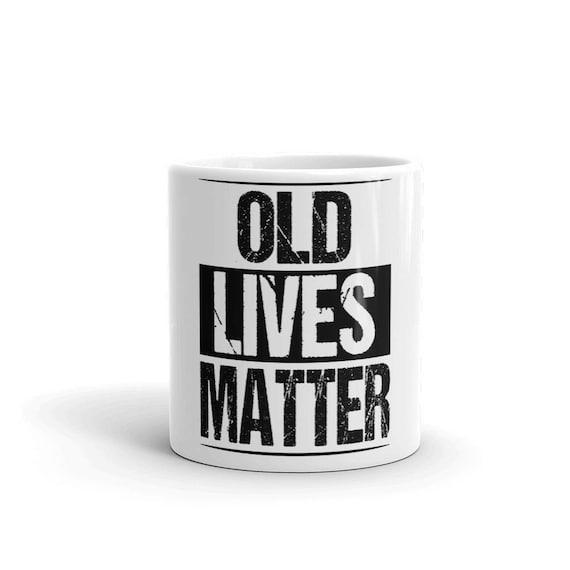 Old Lives Matter Mug Men Gag Birthday Gift Man