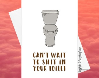 Can't Wait To Shit In Your Toilet / Adult Humour Card / Alternative Greeting Card / Moving Card / Humorous New Home Card / Humorous Card