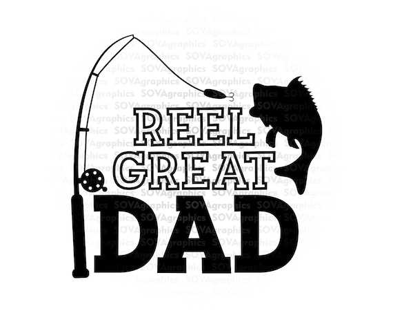 Reel Great Dad Svg Dad Life Svg Father S Day Svg Etsy