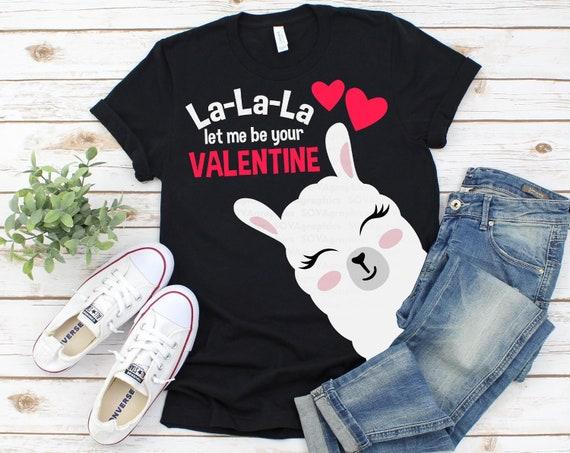 Llama svg Valentines Day Shirt Love Cricut Valentine svg Cut file Silhouette La La La let me be your Valentine Valentines Day svg