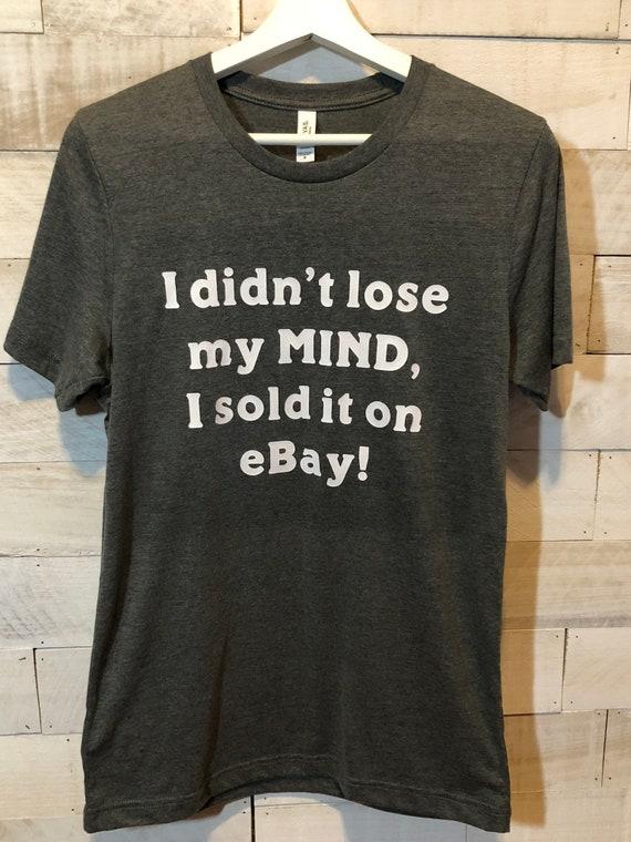 86148fcb I Didnt Lose My Mind I Sold it on EBay T-Shirt | Etsy