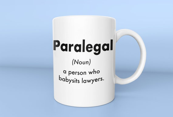 Paralegal - A Person Who Babysits Lawyers - 15oz Coffee Cup, Lawyer Mug  Paralegal Mug, Legal Assistant Gift, Funny Lawyer Gift