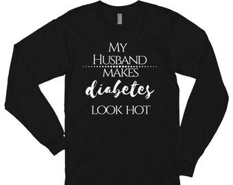 Dia-Be-Tees my Husband makes diabetes look hot Long sleeve t-shirt