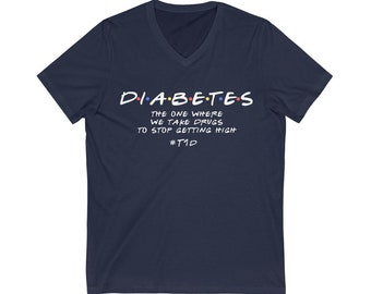 Dia-Be-Tees Diabetes Getting High Friends Unisex Jersey Short Sleeve V-Neck Tee
