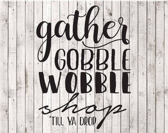 Gather Gobble Wobble Shop Till ya Drop | Black Friday SVG | High Quality Svg Eps Dxf Png Files | Cricut Files and Silhouette Cameo |Download