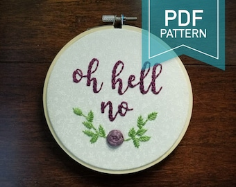 Oh Hell No Embroidery PDF Pattern, Beginner, Easy, Simple, Learn to Embroider, Learn Embroidery, Funny, Modern, Flowers, Floral, Snarky