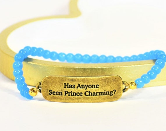 Funny Fairy Tale Bracelet | Has Anyone Seen Prince Charming | Fairy Tale Bracelet | Princess Bracelet | Stretch Bracelet | Gifts For Her