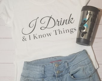 I Drink And I Know Things White Tshirt | Alcohol Shirt | Funny Drinking Shirt | Plain White Tee | Simple Shirt | Drinking Outfit