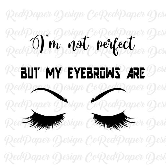 Makeup Room Svg Saying Perfect Eyebrows Cut File For Cricut Etsy