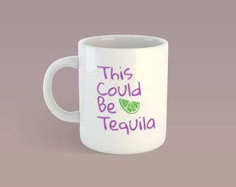 SVG Funny Coffee Mug Saying, Cut file This Could be Tequila,  Funny Gift, Cricut Silhouette, Yeti Mug Drink