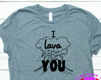 Valentines Shirt / Funny Valentines Shirt / I Lava You / Volcano Shirt / Gift for Her or Him / Unisex Apparel / My Custom Swag / Love Shirt