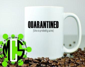 Funny Coffee Mug / Quarantined This Is Probably Wine / Quarantined Mug / Gift for Coffee Drinker / 15oz Coffee Mug / Customize / Personalize