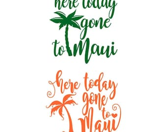 Here today gone to Maui Hawaii Cuttable Design PNG DXF SVG & eps File Silhouette Designs Cameo