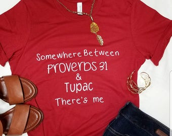 Somewhere Between Proverbs 31 and Tupac There's Me | Proverbs 31 | Christian Woman | Boyfriend Tee