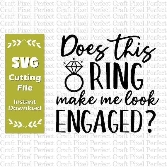 Does This Ring Make Me Look Engaged Svg Bachelorette Svg Etsy