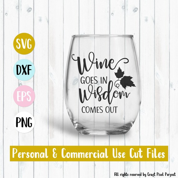 Wine Glass Svg Wine Svg Wine Goes In Wisdom Comes Out Wine Etsy
