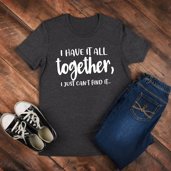 DesignTired Svg Together All Cant Mom I ItFunny Have It Just Find Shirt Saying SvgQuote Sarcasm kZuXiP