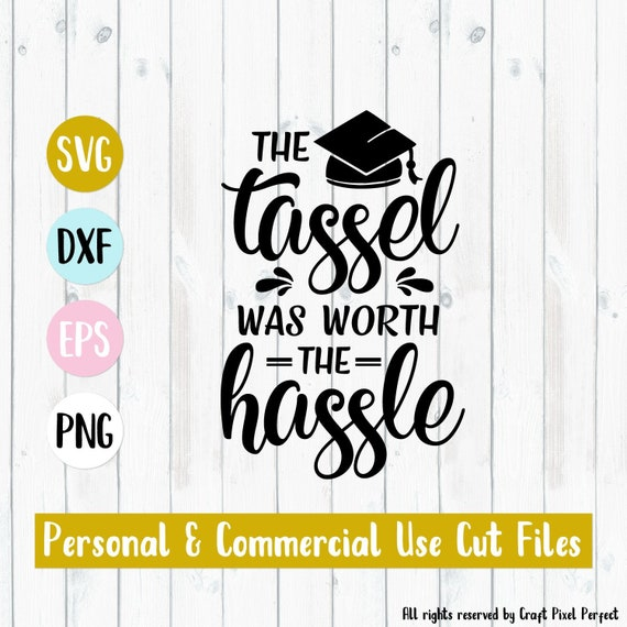 Graduation Svg File The Tassel Was Worth The Hassle Svg Etsy